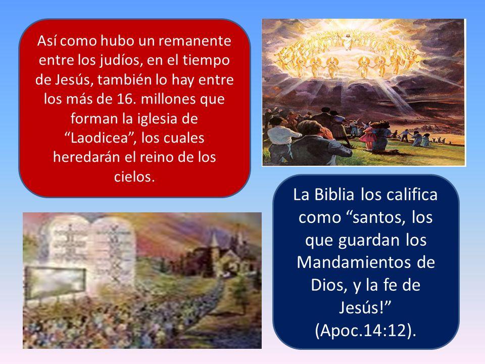 Así como hubo un remanente entre los judíos, en el tiempo de Jesús, también lo hay entre los más de 16. millones que forman la iglesia de Laodicea, lo