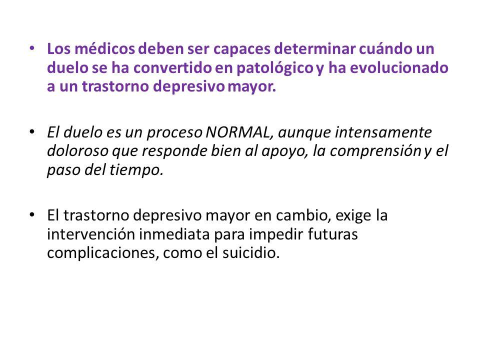 Los médicos deben ser capaces determinar cuándo un duelo se ha convertido en patológico y ha evolucionado a un trastorno depresivo mayor. El duelo es