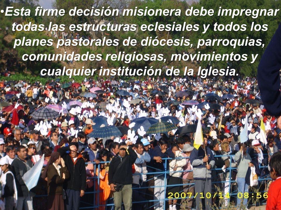 Esta firme decisión misionera debe impregnar todas las estructuras eclesiales y todos los planes pastorales de diócesis, parroquias, comunidades relig