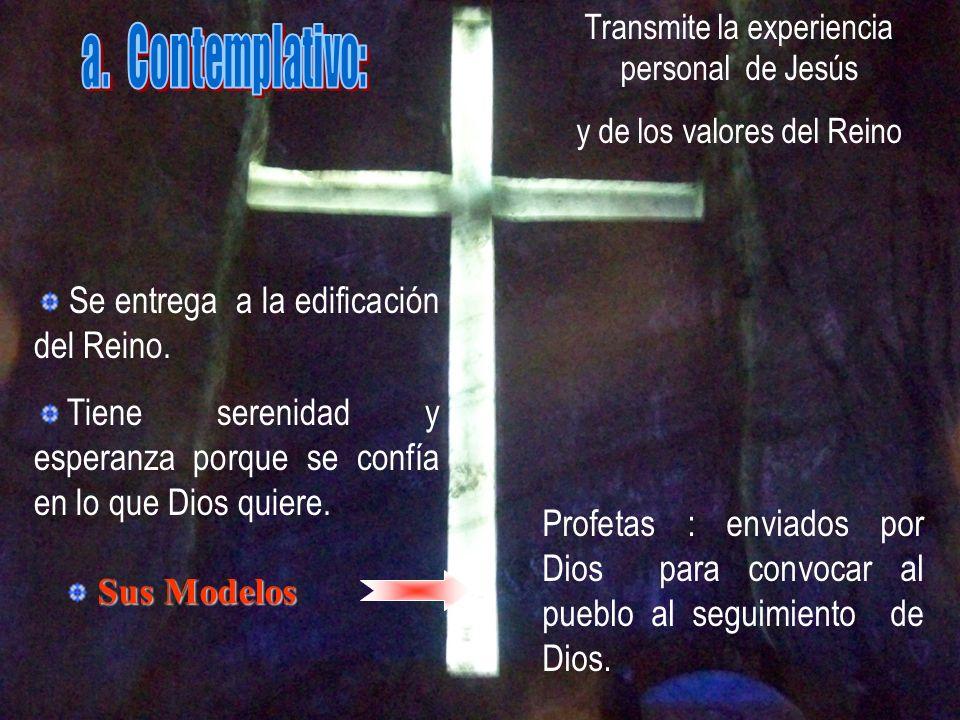 Transmite la experiencia personal de Jesús y de los valores del Reino Se entrega a la edificación del Reino. Tiene serenidad y esperanza porque se con