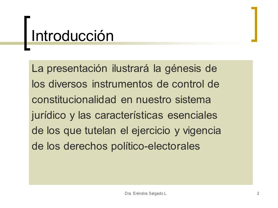 Dra. Eréndira Salgado L.2 Introducción La presentación ilustrará la génesis de los diversos instrumentos de control de constitucionalidad en nuestro s