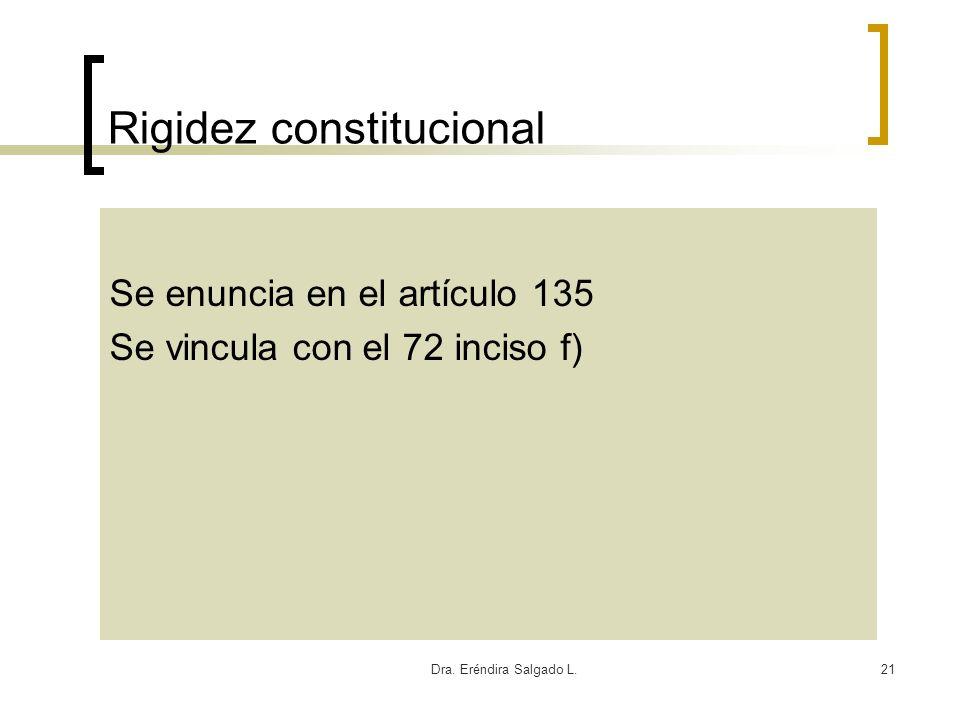 Dra. Eréndira Salgado L.21 Rigidez constitucional Se enuncia en el artículo 135 Se vincula con el 72 inciso f)