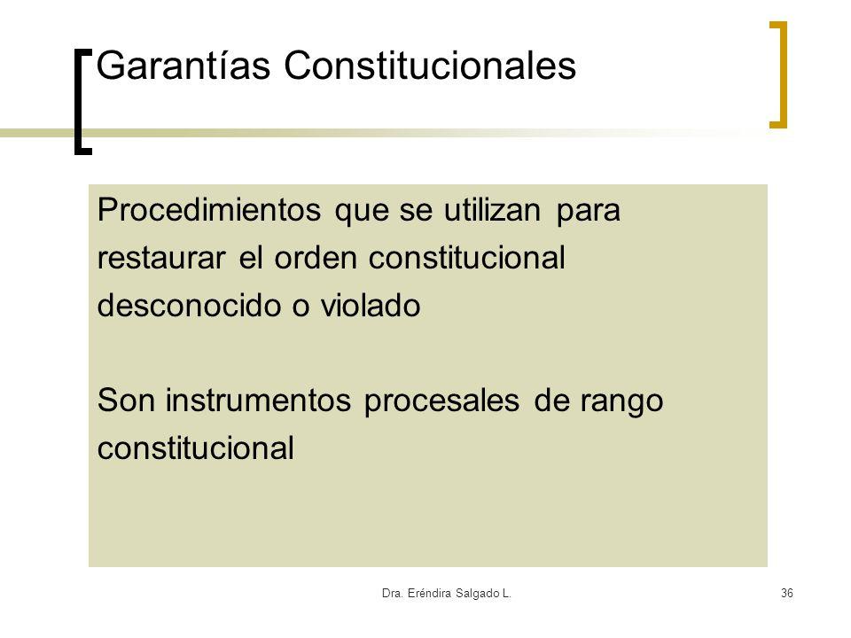 Dra. Eréndira Salgado L.36 Garantías Constitucionales Procedimientos que se utilizan para restaurar el orden constitucional desconocido o violado Son