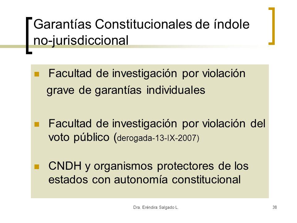 Dra. Eréndira Salgado L.38 Garantías Constitucionales de índole no-jurisdiccional Facultad de investigación por violación grave de garantías individua