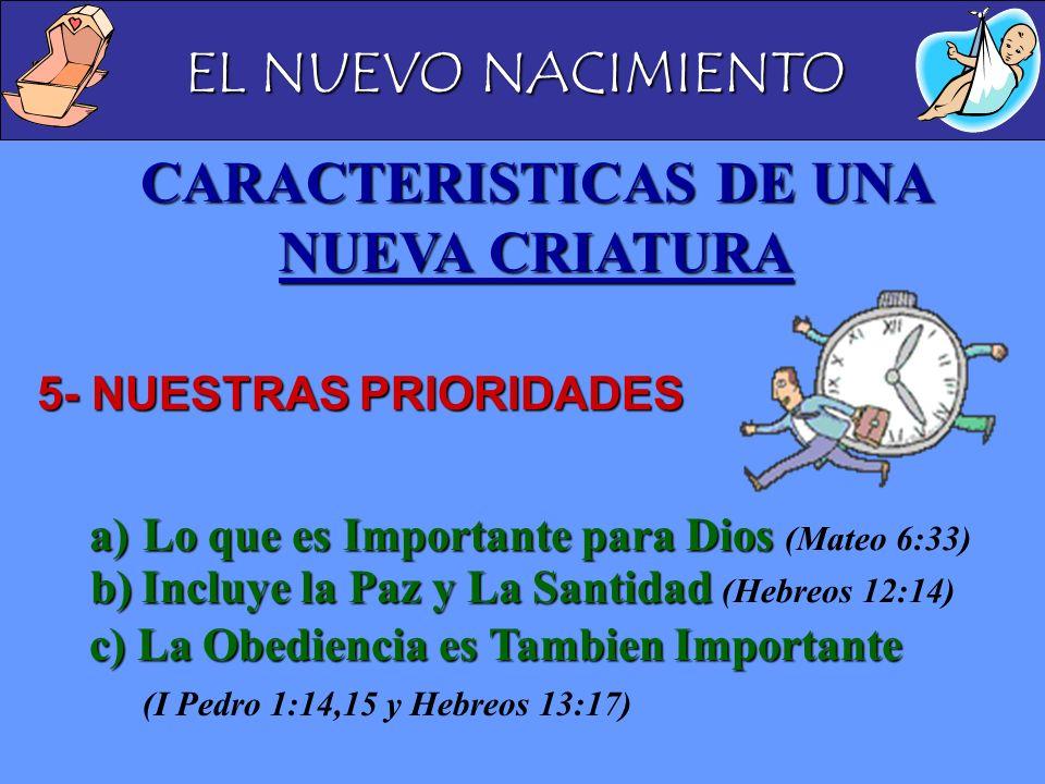 EL NUEVO NACIMIENTO CARACTERISTICAS DE UNA NUEVA CRIATURA 5- NUESTRAS PRIORIDADES a)Lo que es Importante para Dios a)Lo que es Importante para Dios (M