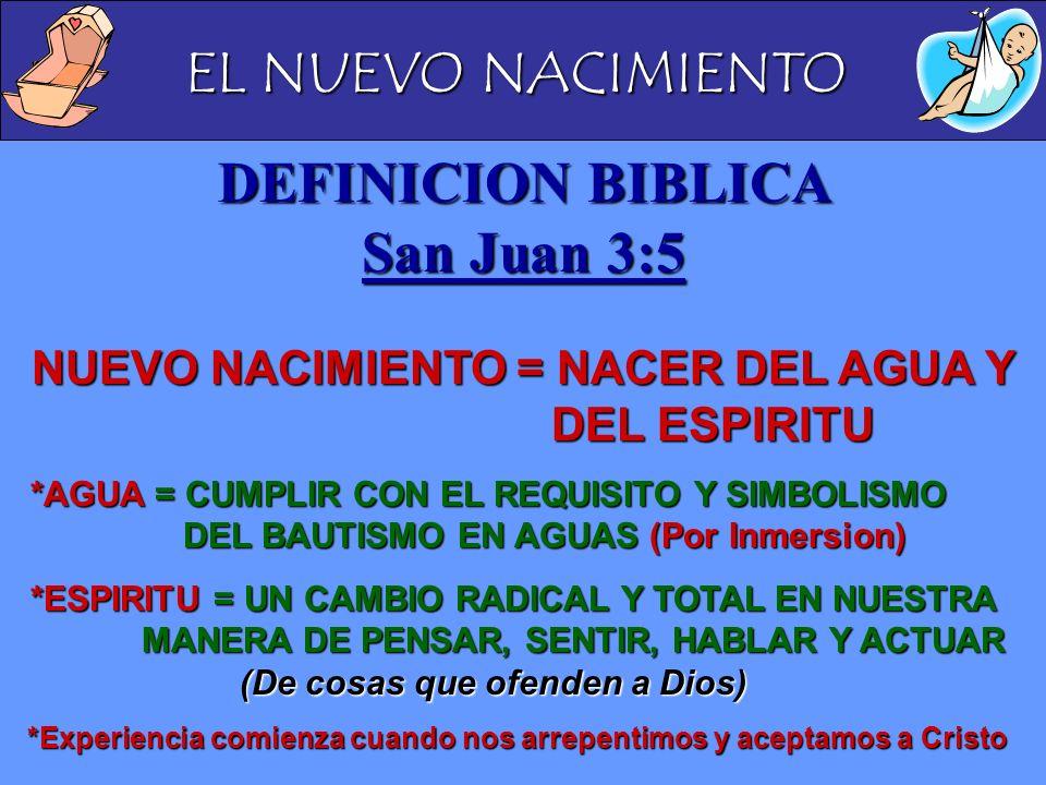 EL NUEVO NACIMIENTO DEFINICION BIBLICA San Juan 3:5 NUEVO NACIMIENTO = NACER DEL AGUA Y DEL ESPIRITU *AGUA = CUMPLIR CON EL REQUISITO Y SIMBOLISMO DEL