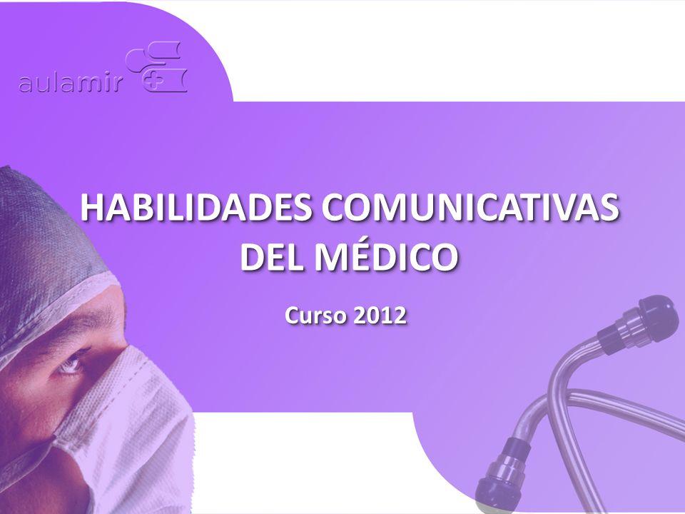Curso 2012 HABILIDADES COMUNICATIVAS DEL MÉDICO