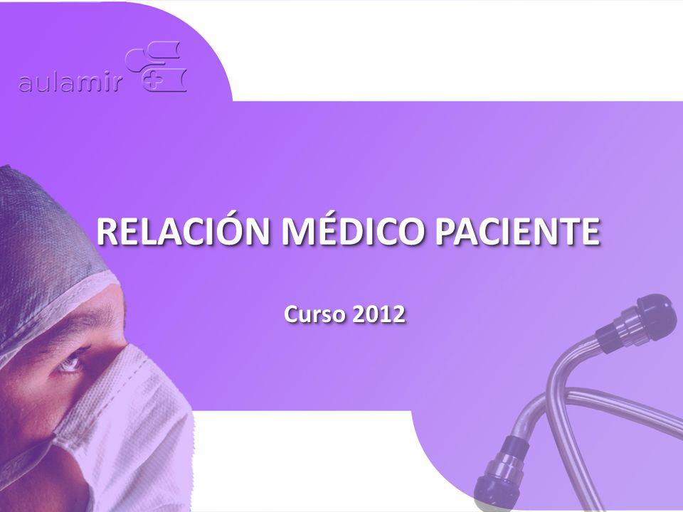 Curso 2012 RELACIÓN MÉDICO PACIENTE
