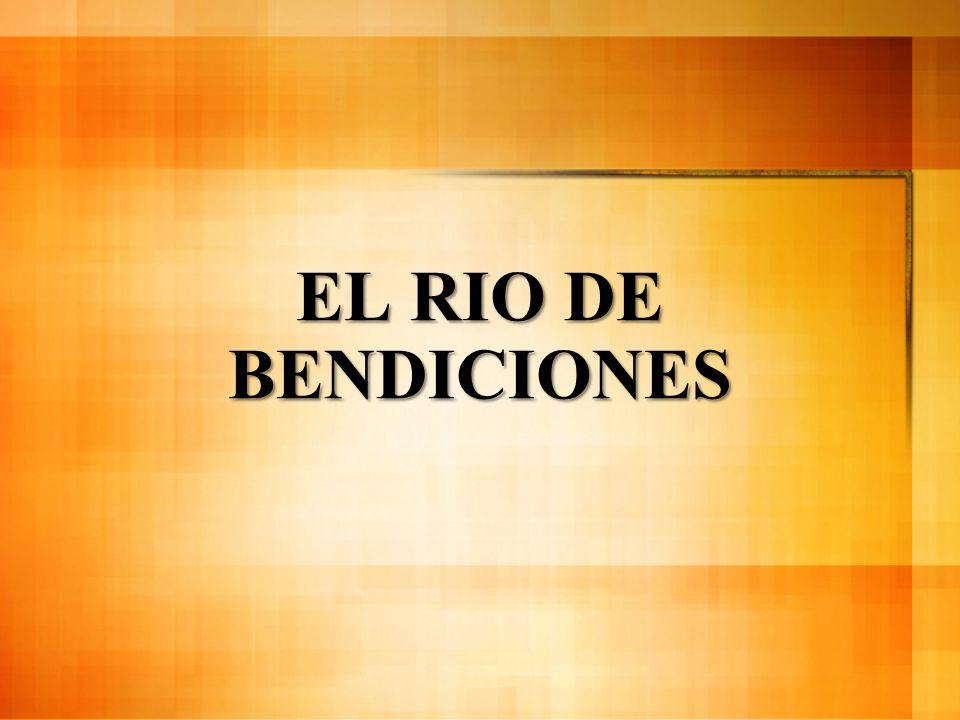 EL RIO DE BENDICIONES