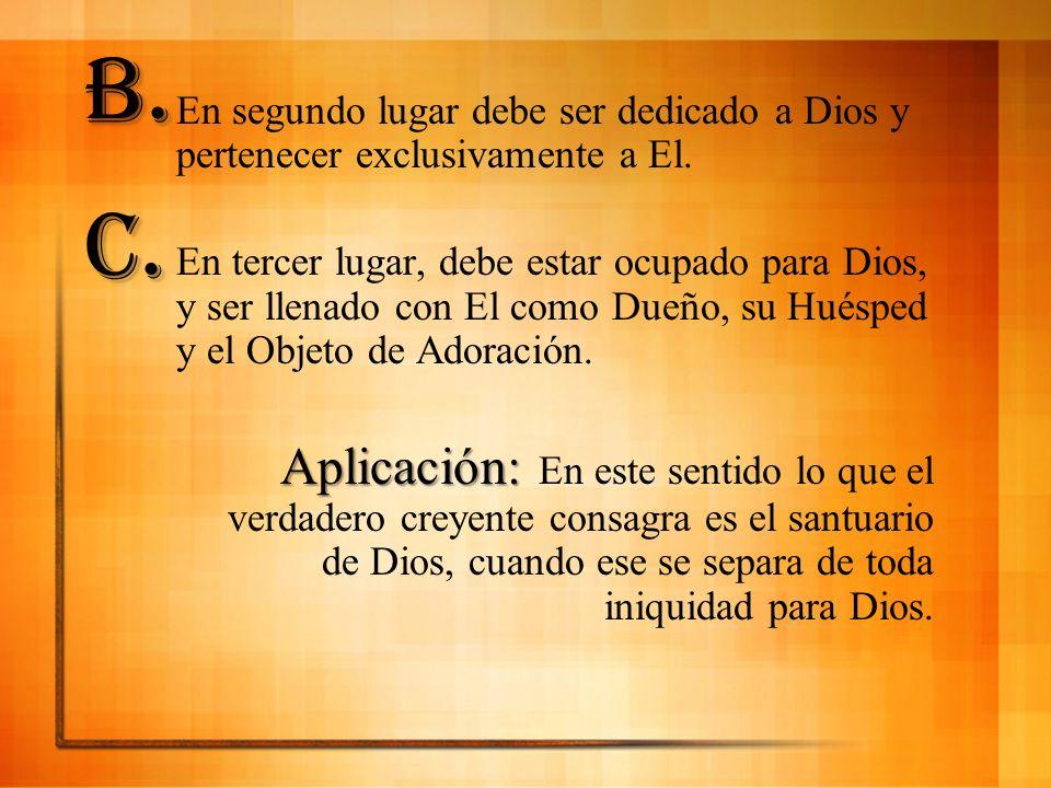 En segundo lugar debe ser dedicado a Dios y pertenecer exclusivamente a El. En tercer lugar, debe estar ocupado para Dios, y ser llenado con El como D