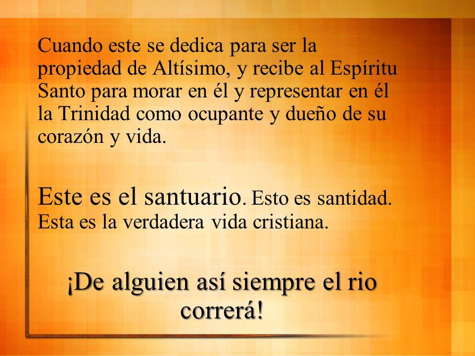 Cuando este se dedica para ser la propiedad de Altísimo, y recibe al Espíritu Santo para morar en él y representar en él la Trinidad como ocupante y d