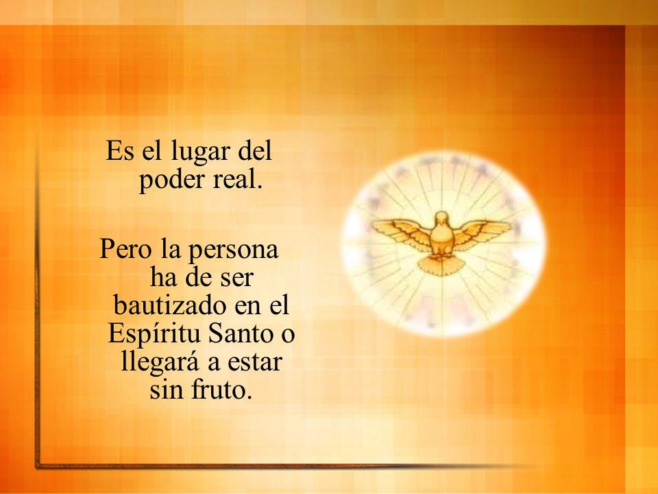 Es el lugar del poder real. Pero la persona ha de ser bautizado en el Espíritu Santo o llegará a estar sin fruto.