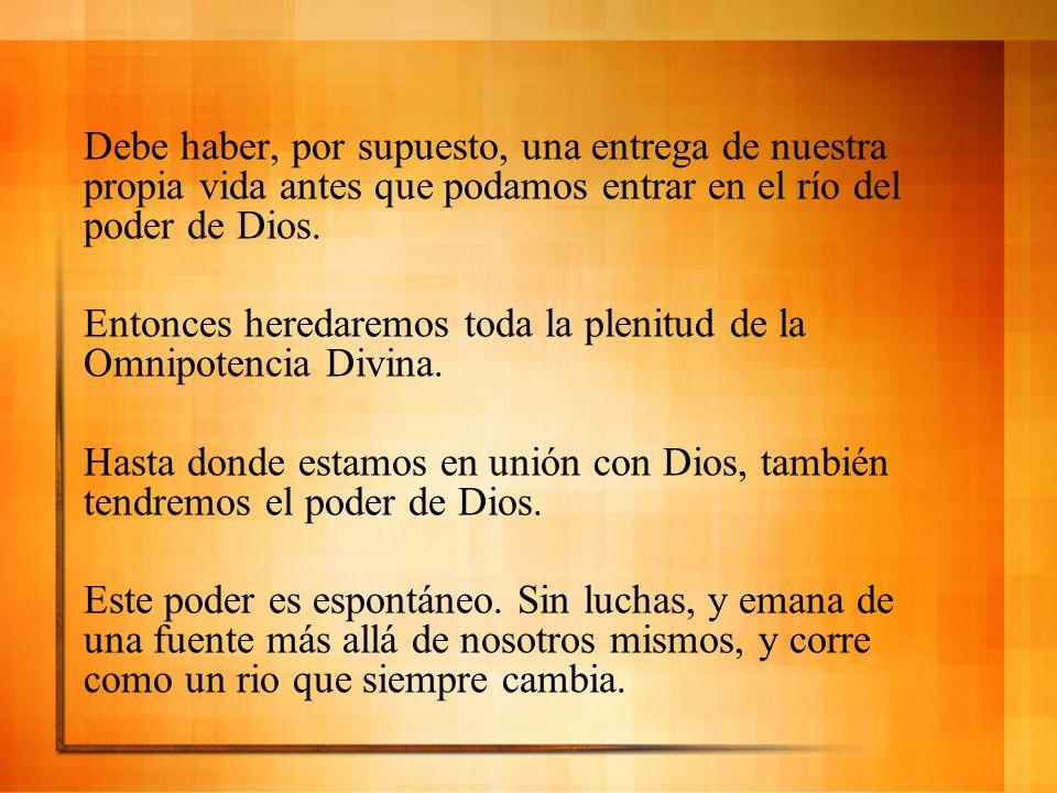 Debe haber, por supuesto, una entrega de nuestra propia vida antes que podamos entrar en el río del poder de Dios. Entonces heredaremos toda la plenit