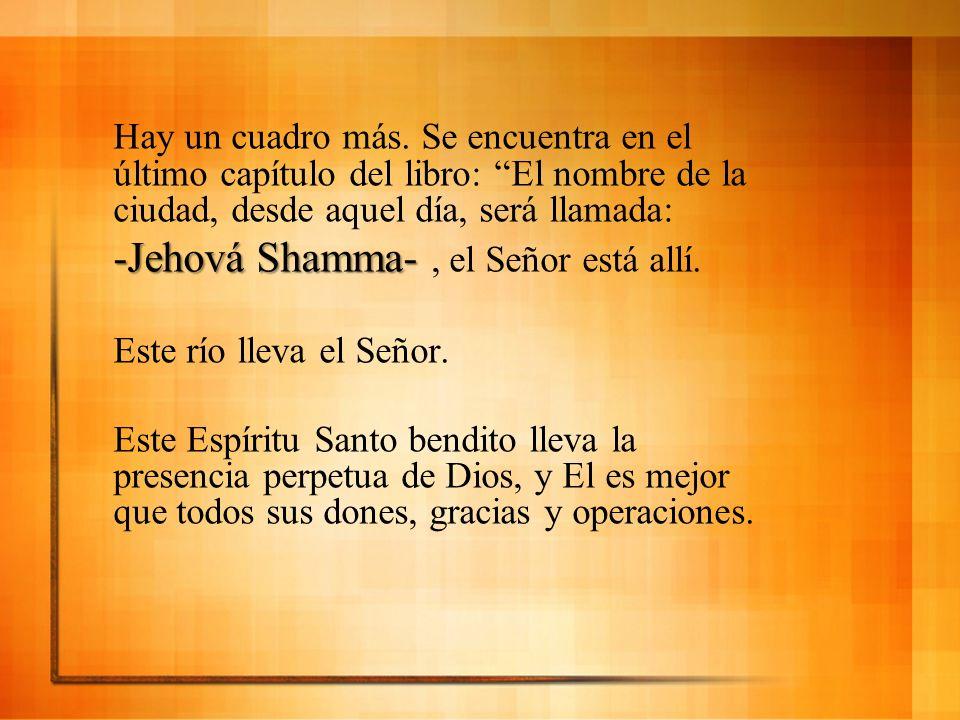 Hay un cuadro más. Se encuentra en el último capítulo del libro: El nombre de la ciudad, desde aquel día, será llamada: -Jehová Shamma- -Jehová Shamma