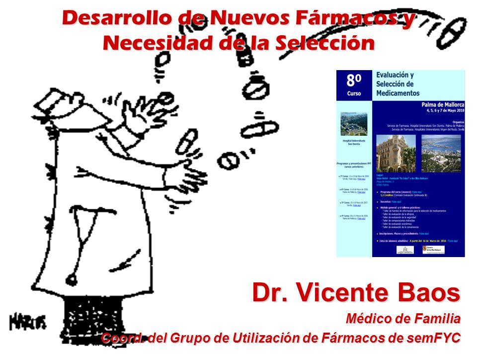 Dr. Vicente Baos Médico de Familia Coord. del Grupo de Utilización de Fármacos de semFYC Desarrollo de Nuevos Fármacos y Necesidad de la Selección