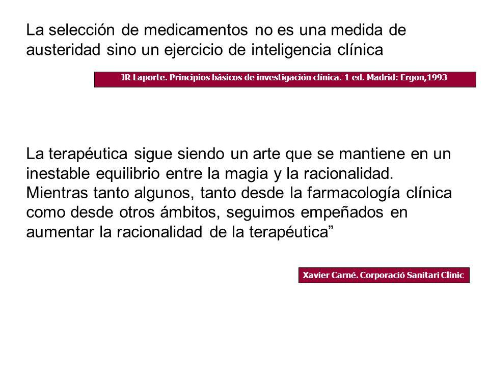 La selección de medicamentos no es una medida de austeridad sino un ejercicio de inteligencia clínica JR Laporte. Principios básicos de investigación