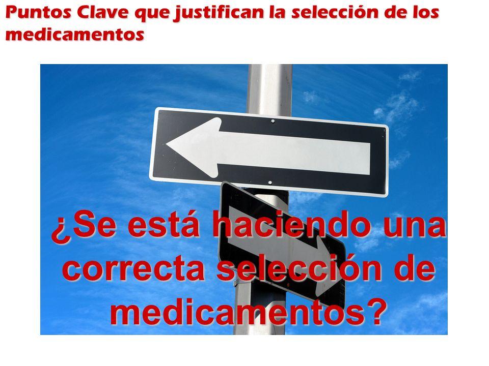 Puntos Clave que justifican la selección de los medicamentos ¿Se está haciendo una correcta selección de medicamentos?