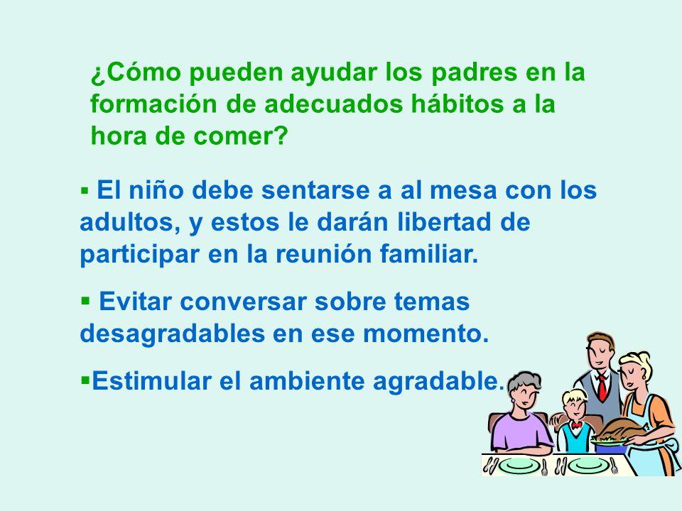 ¿Cómo pueden ayudar los padres en la formación de adecuados hábitos a la hora de comer? El niño debe sentarse a al mesa con los adultos, y estos le da