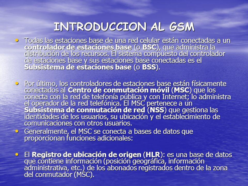 INTRODUCCION AL GSM Todas las estaciones base de una red celular están conectadas a un controlador de estaciones base (o BSC), que administra la distr