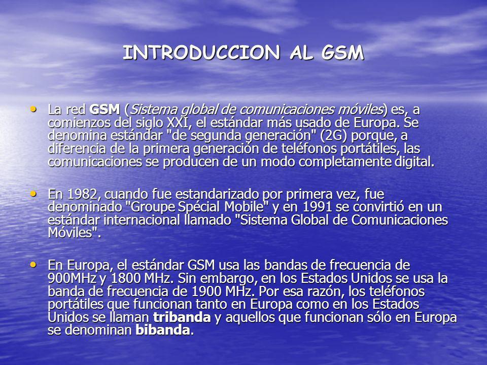INTRODUCCION AL GSM La red GSM (Sistema global de comunicaciones móviles) es, a comienzos del siglo XXI, el estándar más usado de Europa. Se denomina