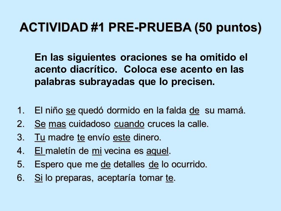 ACTIVIDAD #1 PRE-PRUEBA (50 puntos) En las siguientes oraciones se ha omitido el acento diacrítico. Coloca ese acento en las palabras subrayadas que l