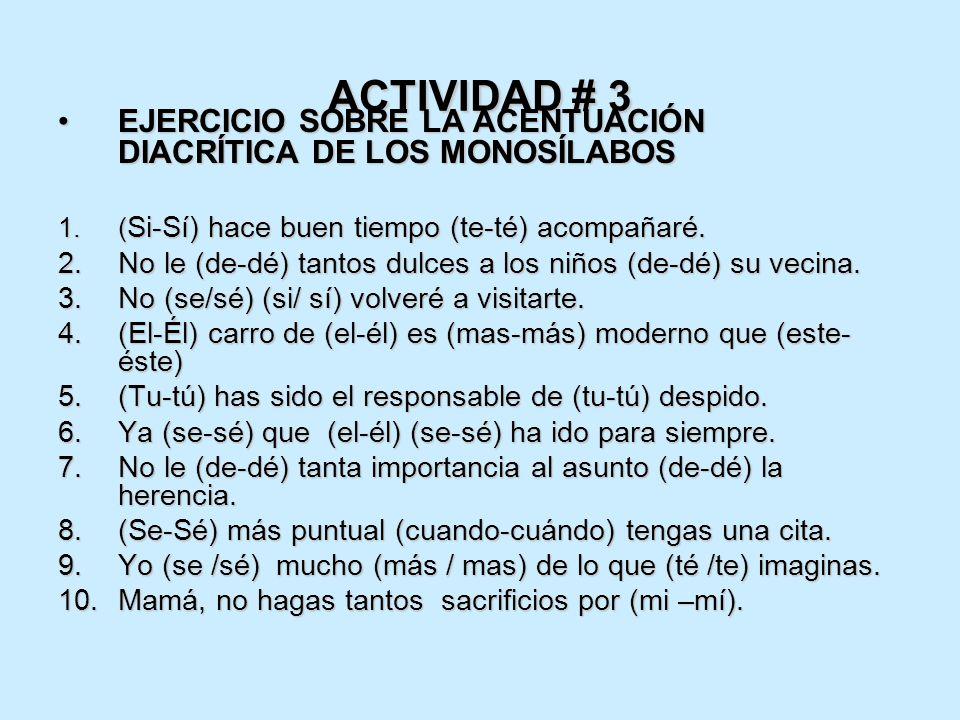 ACTIVIDAD # 3 EJERCICIO SOBRE LA ACENTUACIÓN DIACRÍTICA DE LOS MONOSÍLABOSEJERCICIO SOBRE LA ACENTUACIÓN DIACRÍTICA DE LOS MONOSÍLABOS 1.( Si-Sí) hace