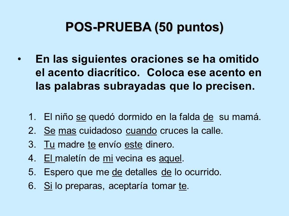 POS-PRUEBA (50 puntos) En las siguientes oraciones se ha omitido el acento diacrítico. Coloca ese acento en las palabras subrayadas que lo precisen. 1