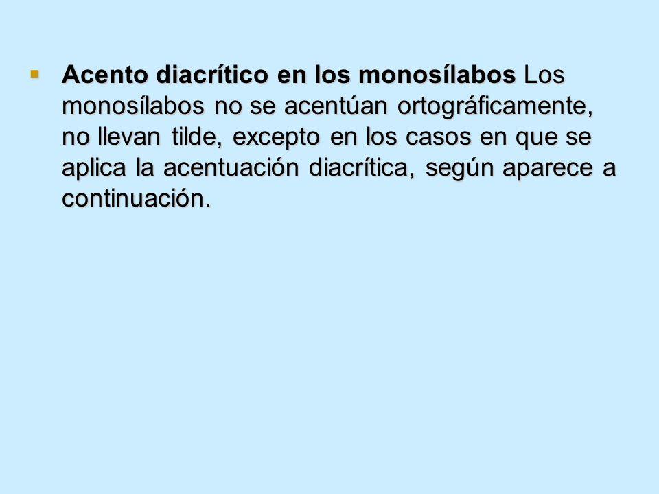 Acento diacrítico en los monosílabos Los monosílabos no se acentúan ortográficamente, no llevan tilde, excepto en los casos en que se aplica la acentu
