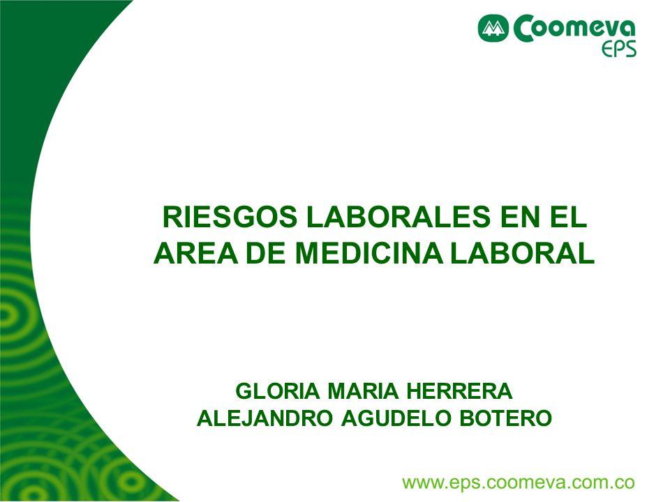 RIESGOS LABORALES EN EL AREA DE MEDICINA LABORAL GLORIA MARIA HERRERA ALEJANDRO AGUDELO BOTERO