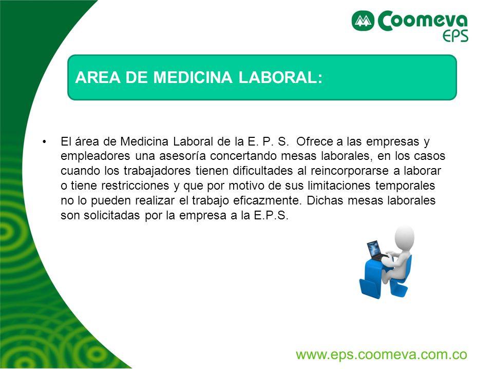 El área de Medicina Laboral de la E. P. S. Ofrece a las empresas y empleadores una asesoría concertando mesas laborales, en los casos cuando los traba