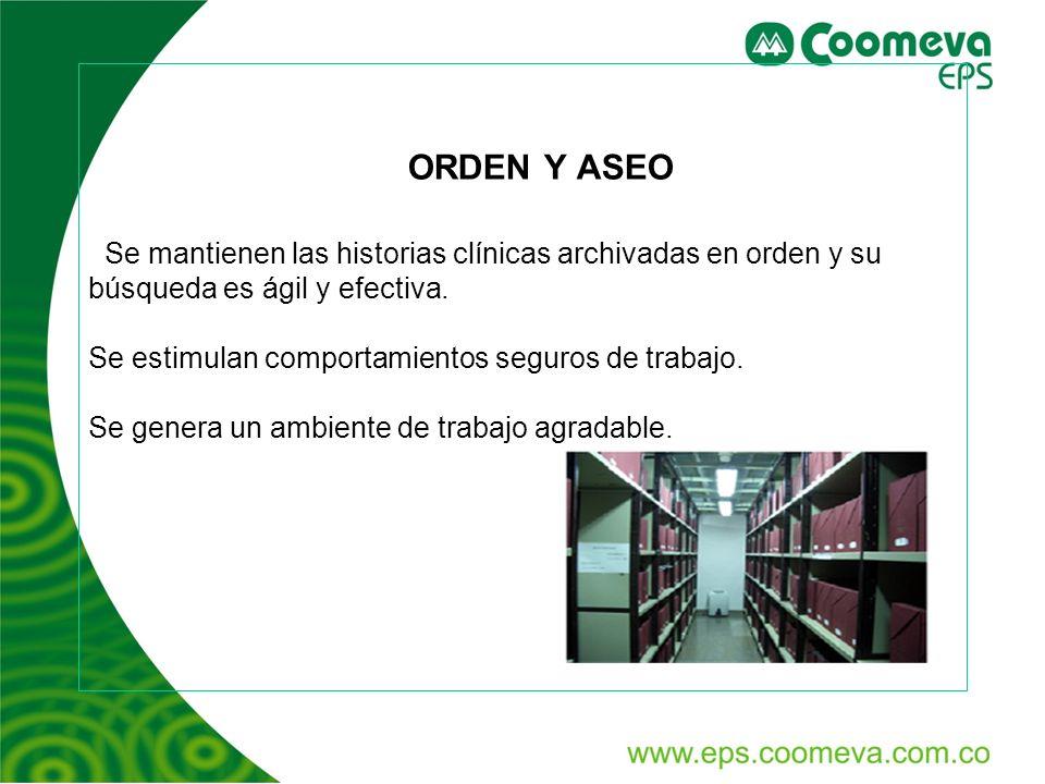 ORDEN Y ASEO Se mantienen las historias clínicas archivadas en orden y su búsqueda es ágil y efectiva. Se estimulan comportamientos seguros de trabajo