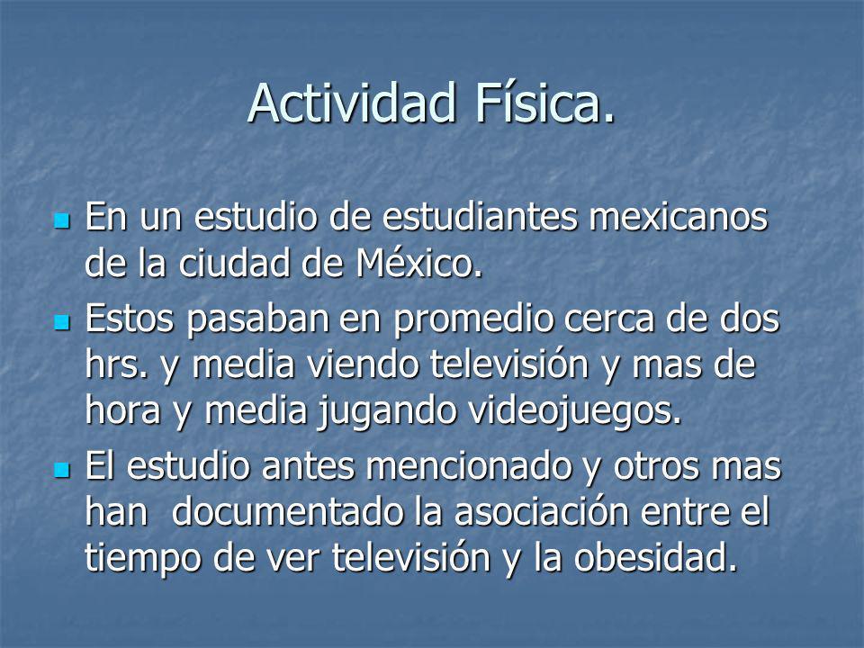 Actividad Física. En un estudio de estudiantes mexicanos de la ciudad de México. En un estudio de estudiantes mexicanos de la ciudad de México. Estos