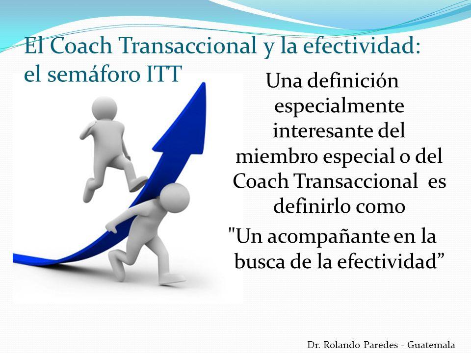 Dr. Rolando Paredes - Guatemala Una definición especialmente interesante del miembro especial o del Coach Transaccional es definirlo como
