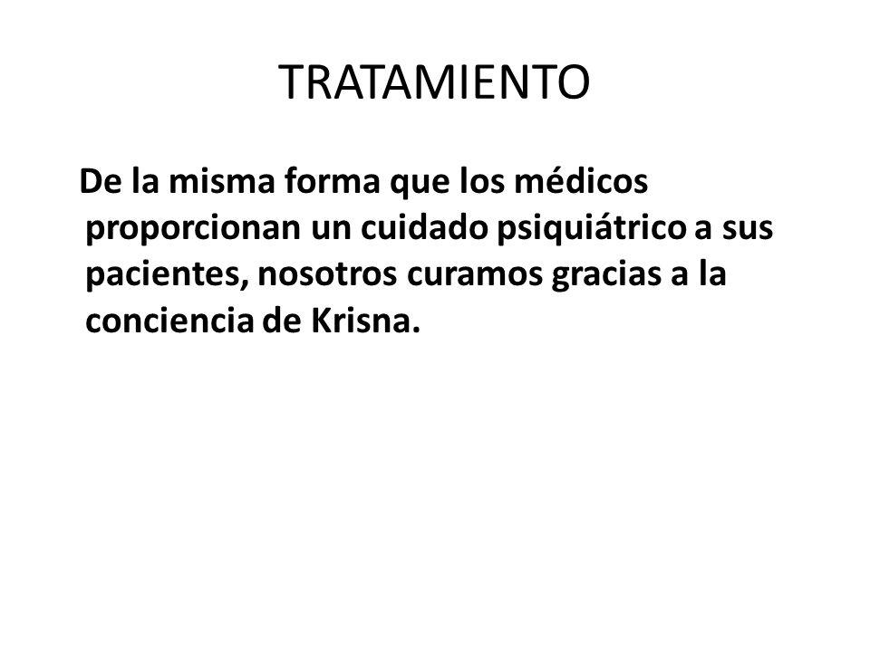 TRATAMIENTO De la misma forma que los médicos proporcionan un cuidado psiquiátrico a sus pacientes, nosotros curamos gracias a la conciencia de Krisna