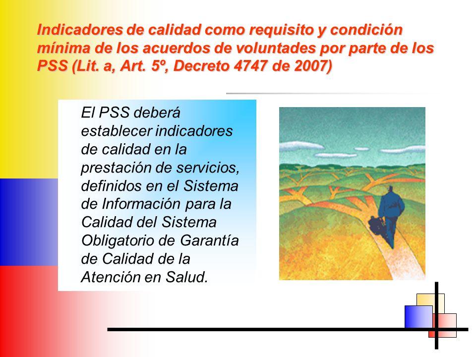 Indicadores de calidad como requisito y condición mínima de los acuerdos de voluntades por parte de los PSS (Lit. a, Art. 5º, Decreto 4747 de 2007) El