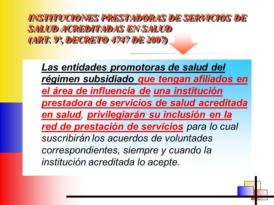 INSTITUCIONES PRESTADORAS DE SERVICIOS DE SALUD ACREDITADAS EN SALUD (ART. 9º, DECRETO 4747 DE 2007) Las entidades promotoras de salud del régimen sub