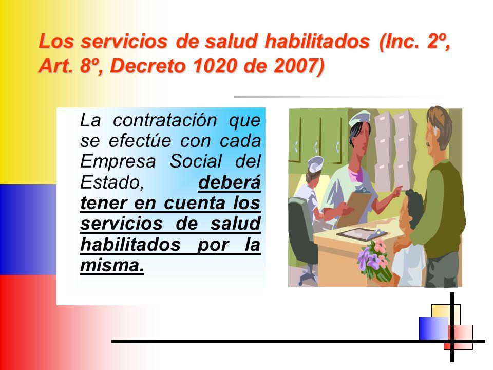 Los servicios de salud habilitados (Inc. 2º, Art. 8º, Decreto 1020 de 2007) La contratación que se efectúe con cada Empresa Social del Estado, deberá