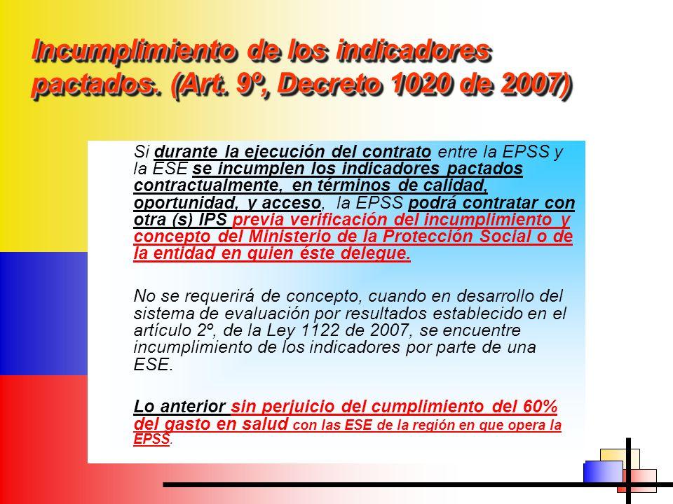 Incumplimiento de los indicadores pactados. (Art. 9º, Decreto 1020 de 2007) Si durante la ejecución del contrato entre la EPSS y la ESE se incumplen l