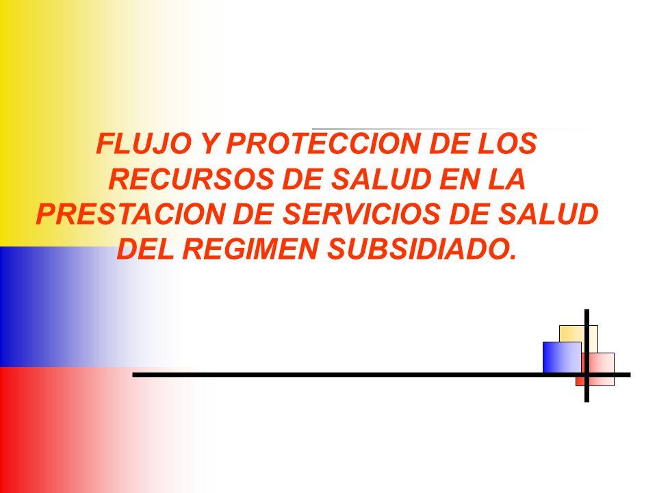 FLUJO Y PROTECCION DE LOS RECURSOS DE SALUD EN LA PRESTACION DE SERVICIOS DE SALUD DEL REGIMEN SUBSIDIADO.