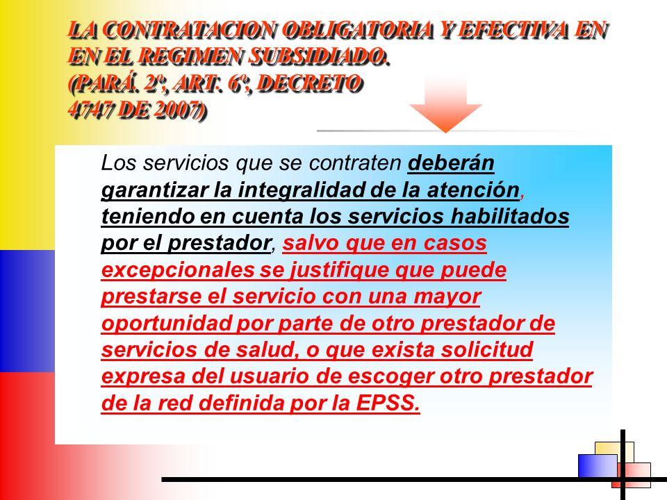 LA CONTRATACION OBLIGATORIA Y EFECTIVA EN EN EL REGIMEN SUBSIDIADO. (PARÁ. 2º, ART. 6º, DECRETO 4747 DE 2007) Los servicios que se contraten deberán g