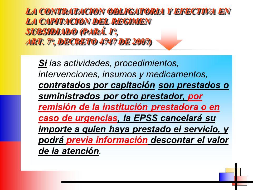 LA CONTRATACION OBLIGATORIA Y EFECTIVA EN LA CAPITACION DEL REGIMEN SUBSIDIADO (PARÁ. 1º, ART. 7º, DECRETO 4747 DE 2007) Si las actividades, procedimi
