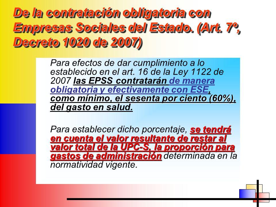 De la contratación obligatoria con Empresas Sociales del Estado. (Art. 7º, Decreto 1020 de 2007) como mínimo, el sesenta por ciento (60%) Para efectos