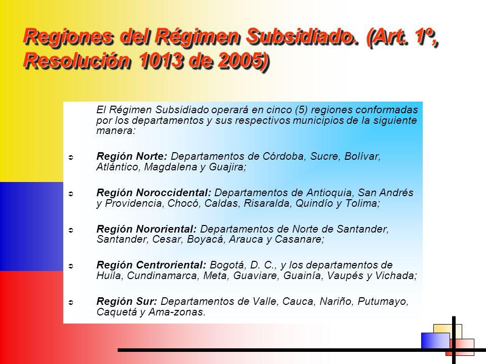 Regiones del Régimen Subsidiado. (Art. 1º, Resolución 1013 de 2005) El Régimen Subsidiado operará en cinco (5) regiones conformadas por los departamen