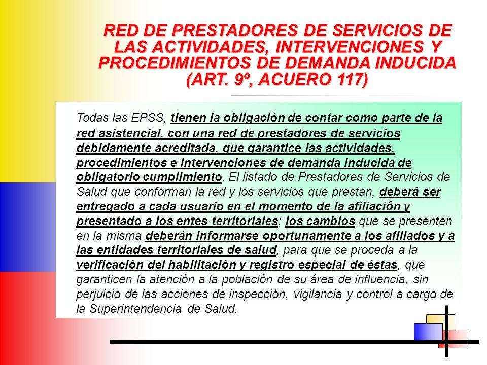 RED DE PRESTADORES DE SERVICIOS DE LAS ACTIVIDADES, INTERVENCIONES Y PROCEDIMIENTOS DE DEMANDA INDUCIDA (ART. 9º, ACUERO 117) Todas las EPSS, tienen l