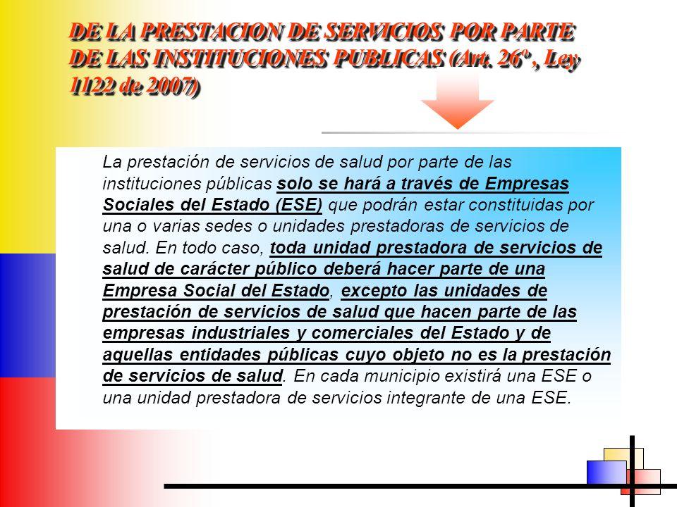 DE LA PRESTACION DE SERVICIOS POR PARTE DE LAS INSTITUCIONES PUBLICAS (Art. 26º, Ley 1122 de 2007) La prestación de servicios de salud por parte de la