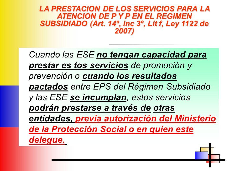 LA PRESTACION DE LOS SERVICIOS PARA LA ATENCION DE P Y P EN EL REGIMEN SUBSIDIADO (Art. 14º, inc 3º, Lit f, Ley 1122 de 2007) Cuando las ESE no tengan