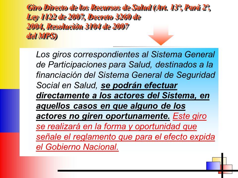 Giro Directo de los Recursos de Salud (Art. 13º, Pará 2º, Ley 1122 de 2007, Decreto 3260 de 2004, Resolución 3104 de 2007 del MPS) Los giros correspon