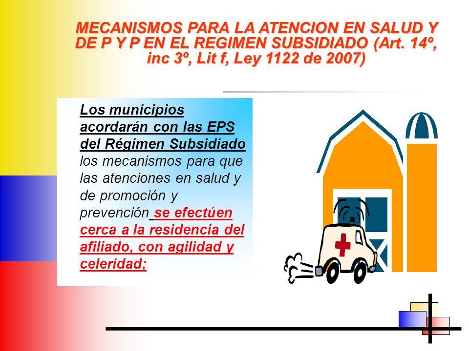 MECANISMOS PARA LA ATENCION EN SALUD Y DE P Y P EN EL REGIMEN SUBSIDIADO (Art. 14º, inc 3º, Lit f, Ley 1122 de 2007) Los municipios acordarán con las