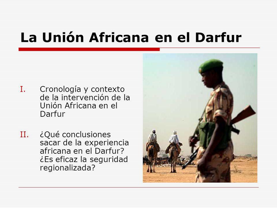 La Unión Africana en el Darfur I.Cronología y contexto de la intervención de la Unión Africana en el Darfur II.¿Qué conclusiones sacar de la experienc