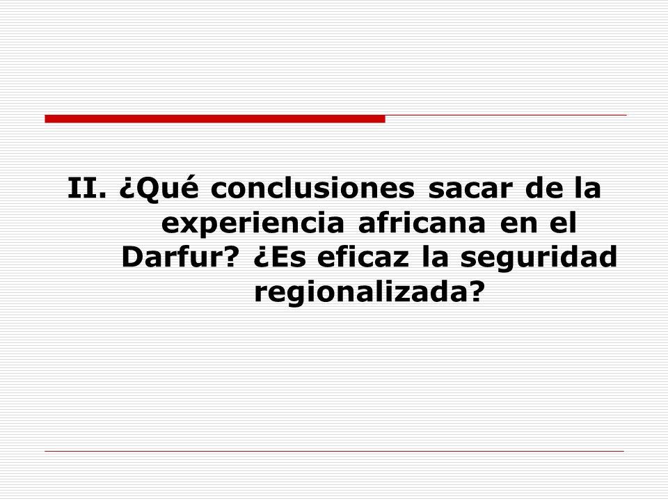 II. ¿Qué conclusiones sacar de la experiencia africana en el Darfur? ¿Es eficaz la seguridad regionalizada?